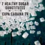 7 Healthy Sugar Substitutes - Cupa Cabana TV